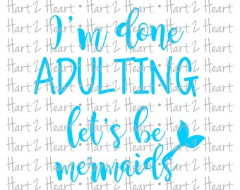 I'm Done Adulting Let's Be Mermaids SVG