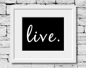 Live Print, Live Quote, Motivational Print, Inspirational Print