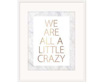 We are all a little crazy Print