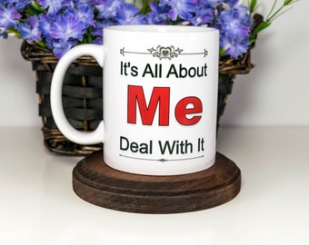 Sister Gift from Brother   It's All about Me Deal With It Coffee Mug   Birthday gift for Her   Me Mug   Gift for the Bride   Sassy Gift Idea