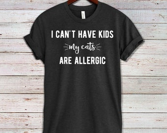 Cat Mom Shirt, Funny Cat Shirt, Crazy Cat Lady, Cat Lover Gift, Cat Shirt For Women   I Can't Have Kids My Cats are Allergic, Unisex T-Shirt
