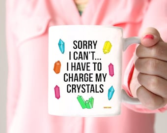 Have to Charge my Crystals Mug -  15oz Coffee and Tea Mug - Crystal Lover Mug - Hippie Living - Ceramic Mug - Drinkware -  Printed in USA