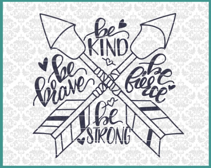Be Brave svg, Be Kind svg, Be Fierce svg, Be Strong svg, Hand Lettered svg, Hand Drawn Svg, Shirt svg, Cricut, Silhouette, Cut Files, File