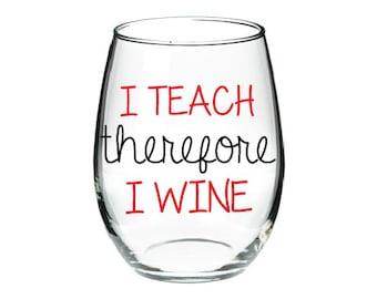 I Teach therefore I Wine Glass- Funny Wine Glass- Teacher Gift- Teacher Wine Glass- Teacher Friend Gift- Christmas Gift- Birthday Gift