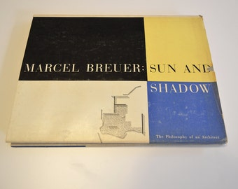 Marcel Breuer: Sun and Shadow, The Philosophy of an Architect, 1956 1st Edition