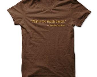 Bacon Shirt - Thats Too Much Bacon T shirt - Said No-one Ever T shirt - Funny Bacon T shirts - Bacon T shirts - Bacon Lovers - Bacon Eaters