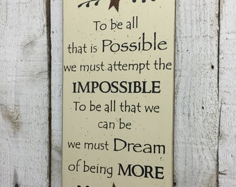 "To be all that is possible we must attempt the impossible - small 7""x14"" hand painted wood sign"