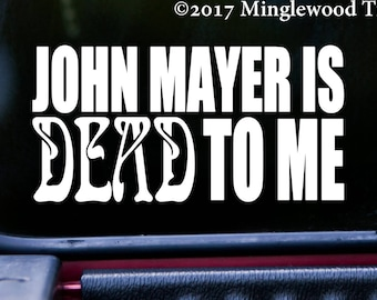 "John Mayer Is DEAD TO ME 5"" x 2.5"" Vinyl Decal Sticker - Grateful Dead and Company  *Free Shipping*"