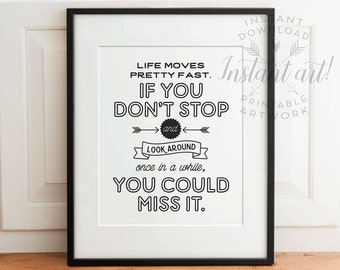 Life moves pretty fast, Quote print, PRINTABLE art, Ferris Bueller quote, Inspirational quote, Motivational quote, Classroom decor, Wall art
