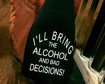 I'll Bring The Alcohol and Bad Decisions Can Coolies
