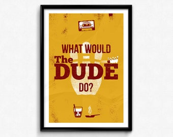 "The Big Lebowski Poster/Print - What Would The Dude Do? Poster/Print - Geek Decor, CtrlAltGeek, A2, A3, 12x16"", 18x24"" Unframed"