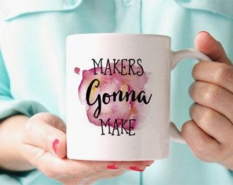 Makers Gonna Make Mug - Gifts For Artists - Funny Mugs