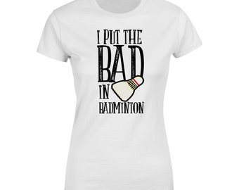 I Put The Bad In Badminton -  T-shirt, Sport T-shirt, Badminton T-shirt, Funny T-shirt, Women's T-Shirt