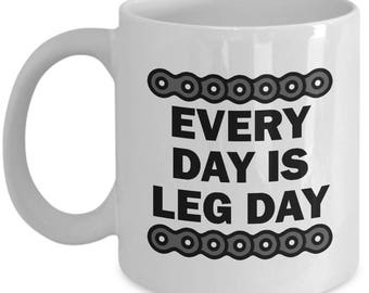 Every Day is Leg Day Funny Bicycle Mug Gift Cycling Love Riding Cycle Bicycling Ride Bike Sarcastic Coffee Cup