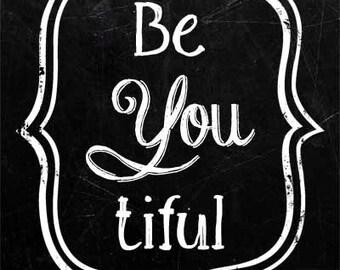 Be YOU tiful Beyoutiful Print Sign Chalkboard Graphic Design Multiple Sizes
