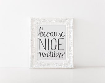 Because Nice Matters (Printable - Digital File)