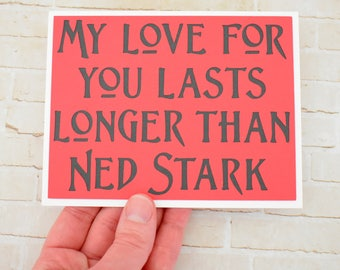 Handmade Greeting Card - Cut out Lettering - My love for you lasts longer than Ned Stark - Blank inside - Funny Mothers / Fathers Day nerdy