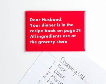 Dear Husband, Your dinner is in the recipe book... Magnet.