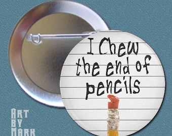 I Chew the Ends of Pencils - Pinback Button