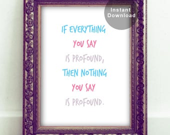 If Everything You Say is Profound, Then Nothing You Say is Profound.