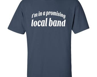I'm In a Promising Local Band T-Shirt - Local Band Graphic Tee