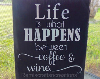 Life is what happens between coffee and wine wood sign, housewarming sign, home decor wood sign, wine and coffee sign