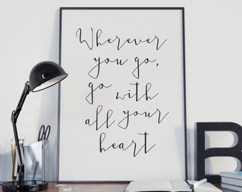 Inspirational printable typography quote, Wherever you go, go with all your heart, motivational print, Confucius quote