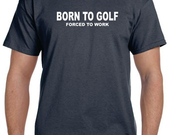Husband Gift Golf Mens Gift Gifts For Golfers Mens Gift Golfer Gifts BORN To GOLF FORCED To Work Mens Golf Shirt Fathers Day Golfer T shirt