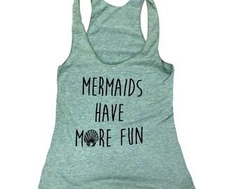 Mermaids Have More Fun Tank Top - Mermaid - Sleeveless Shirt - (Ladies Sizes S, M, L,)