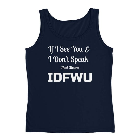 If I see You And I Don't Speak That Means IDFWU Cardi B Ladies' Bodak Yellow Hip Hop Trending I Don't Fuck With You Tank Top