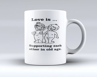 Coffee Mug, Love is...Supporting each other in old age, Funny Coffee Mug.