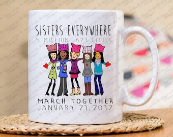 Sisters Everywhere Mug, Girl Friends Gift, Sisterhood Mug, March on DC, Women History Month, Womens rights, Gift for her,March on Washington
