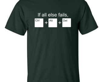 If all else fails use Ctrl Alt Del T shirt Funny Computer PC Break Fix Broke Reset Frozen Tee