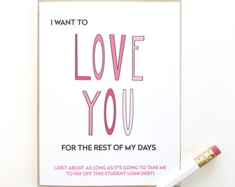 I want to love you forever. Funny Valentines day card. student loan card. funny card for him. card for her. I love you card.