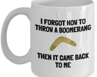 Funny Boomerang Mug - Boomerang Gift - I Forgot How To Throw a Boomerang