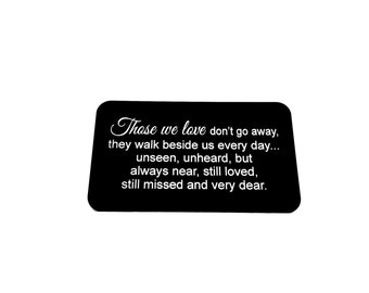 "In Memory Of Wallet Insert Card / ""Those we love don't go away"" / Engraved Custom Wallet Card / Bereavement / In Honor Of , In Remembrance"