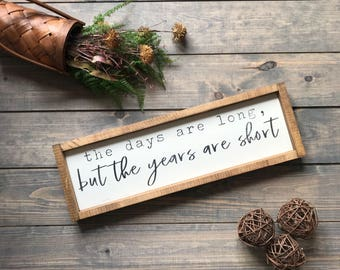 The days are long but the years are short, Sign, Farmhouse, Farmhouse Style, Wood Sign, Wooden Sign, Wall Art, Wooden Sign