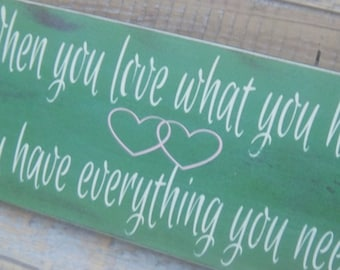 When you love what you have, you have everything you need/Rustic/Primitive/Handmade/hand Painted Wood Sign