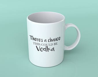 There's a Chance this Could be Vodka, Wine, Whisky Coffee Mug | Coffee Mug | 14 oz Coffee Mug | Cute Coffee Mug with Quote | Coffee Mug Gift