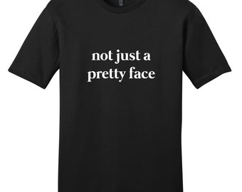 Not Just A Pretty Face - Funny T-Shirt