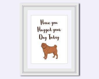 hugged your dog - pug art - dog printable - Printable Art - dog lover print - dog quote - quote print - kids wall decor - Instant download