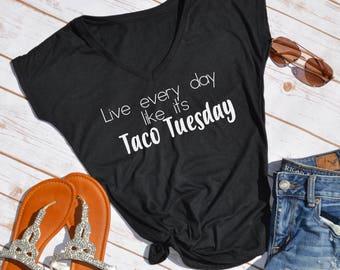Live every day like its taco tuesday tshirt-cinco de mayo shirt- womens cinco de mayo shirt- taco tuesday shirt- taco shirt- funny t-shirt