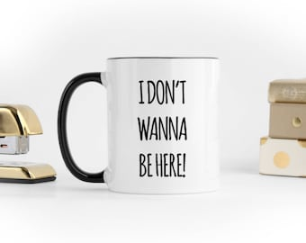 I Don't Wanna Be here Mug, Coffee Mug, Mug Quotes, Tea, Mug, Gift For Her, Introverts, Don't Wanna Be Here, For Her, Holiday Gift, OPM-002