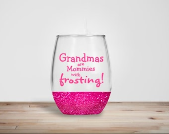 Grandmas Are Mommies With Frosting - Stemless Wine Glass - Glitter Dipped Stemless Wine Glass - Glitter Wine Glass - Grandma Gift