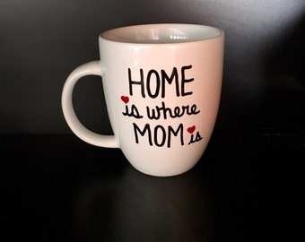 Coffee Mug Home is Where Mom is, Mother's Day Gift, Gift for Mom, Gift for Her, Unique Coffee Mug, Gift for Wife, Coffee Mug for Mom