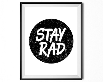 Stay Rad, Printable Art, Quote, Distressed, Motivational Typography Print, Minimalistic, Digital Print, Black And White INSTANT DOWNLOAD