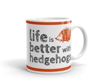 Gift for Hedgehog Lover - Pet Lover's Mug - Life is better with hedgehogs - Coffee Drink Mug