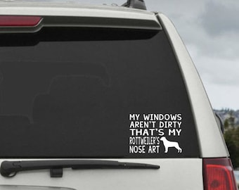My Windows Aren't Dirty That's My Rottweiler's Nose Art - Car Window Decal Sticker