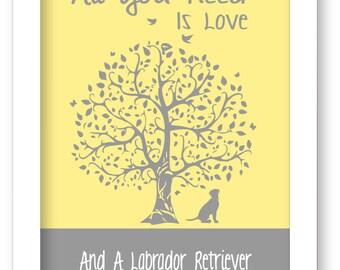 Labrador Retriever Art Print, Labrador Silhouette, All You Need Is Love And A Labrador Retriever, Tree, Modern Wall Decor