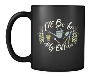 Gardener Mug - This Gardening Gift Will Definitely Get Smiles - Grab Your Cool I'll Be In My Office Coffee Mug Today